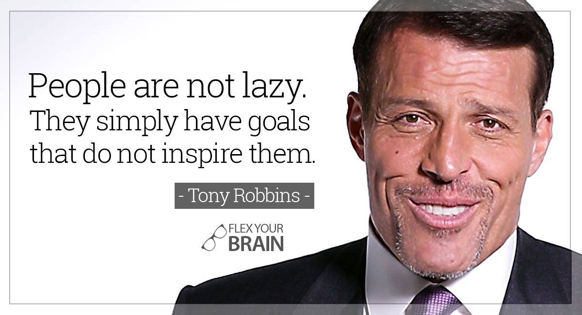 People are not lazy, they simply have goals that do not inspire them - best Tony Robbins quotes