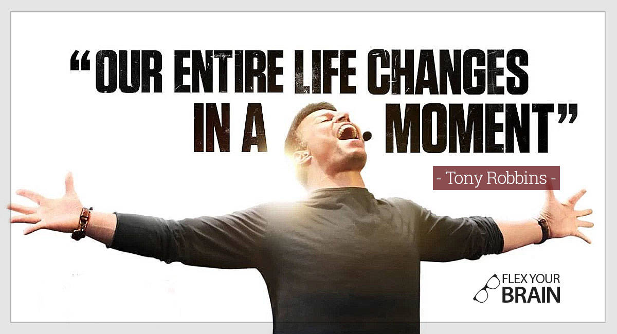 best Tony Robbins Quotes - our entire life changes in a moment